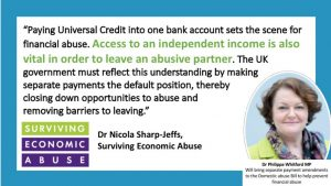 Quote from the charity Surviving Economic Abuse supporting Dr Whitford's campaign to have Split Payments made the default under Universal Credit